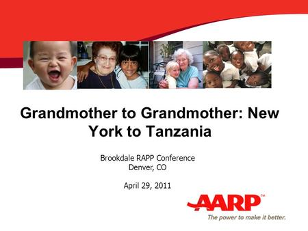 Grandmother to Grandmother: New York to Tanzania Brookdale RAPP Conference Denver, CO April 29, 2011.