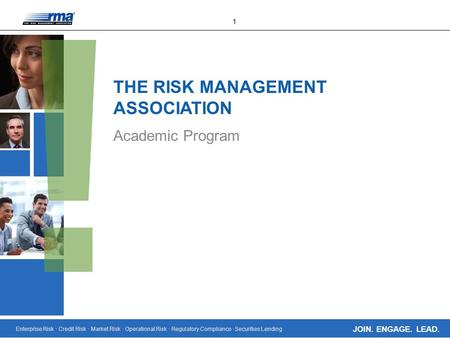 Enterprise Risk · Credit Risk · Market Risk · Operational Risk · Regulatory Compliance · Securities Lending 1 JOIN. ENGAGE. LEAD. THE RISK MANAGEMENT ASSOCIATION.