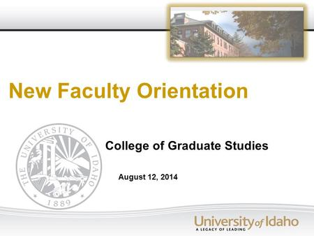 August 12, 2014 New Faculty Orientation College of Graduate Studies.