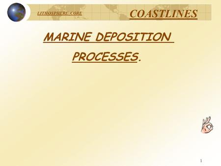 LITHOSPHERE CORE COASTLINES 1 MARINE DEPOSITION PROCESSES.