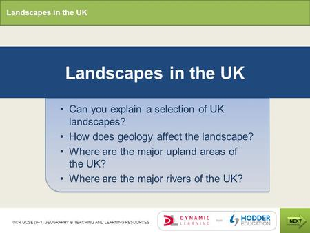 Landscapes in the UK NEXT OCR GCSE (9–1) GEOGRAPHY B TEACHING AND LEARNING RESOURCES Landscapes in the UK Can you explain a selection of UK landscapes?