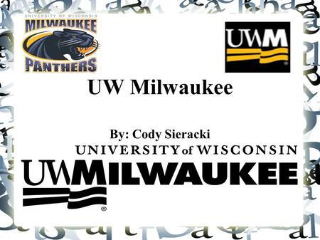 UW Milwaukee By: Cody Sieracki. History ● Milwaukee State Normal School ● Founded-1886 ● UW Milwaukee-1956.
