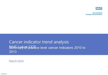 Cunliffeanalytics Cancer indicator trend analysis NHS Luton CCG Summary of practice level cancer indicators 2010 to 2013 Version 1.0 March 2014.