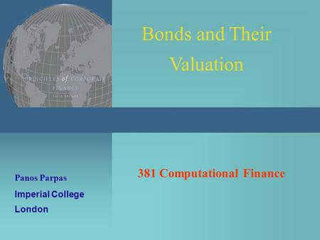 Computational Finance 1/37 Panos Parpas Bonds and Their Valuation 381 Computational Finance Imperial College London.