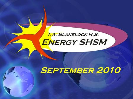 "September 2010 T.A. Blakelock H.S. Energy SHSM. What Is the ""Energy Sector""?"