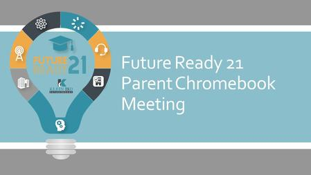 Future Ready 21 Parent Chromebook Meeting. Future Ready 21 (FR21) is an initiative in Klein that expands upon the existing 1:1 program by placing a device.