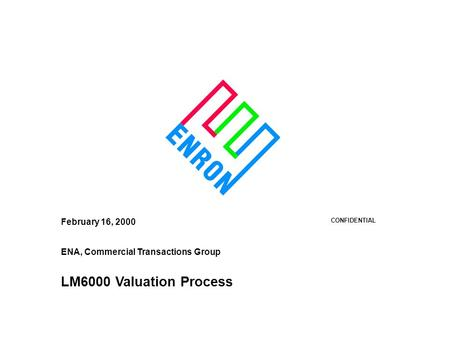 February 16, 2000 CONFIDENTIAL ENA, Commercial Transactions Group LM6000 Valuation Process.