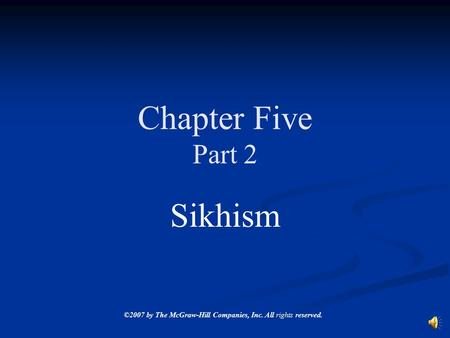 ©2007 by The McGraw-Hill Companies, Inc. All rights reserved. Chapter Five Part 2 Sikhism.