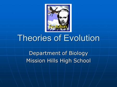 Theories of Evolution Department of Biology Mission Hills High School.