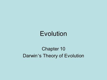 Evolution Chapter 10 Darwin ' s Theory of Evolution.