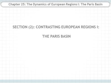 Chapter 25: The Dynamics of European Regions I: The Paris Basin SECTION (2): CONTRASTING EUROPEAN REGIONS I: THE PARIS BASIN.