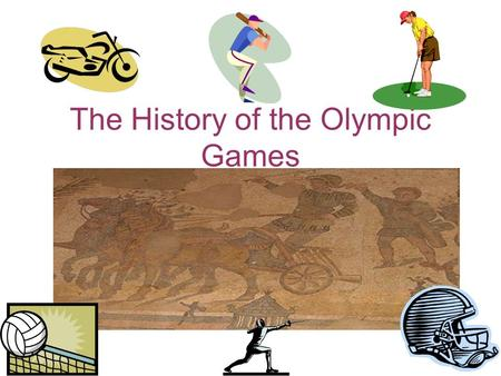 The History of the Olympic Games. The History The Olympic Games began over 2,700 years ago in Olympia, in southwest Greece. The Games were part of a religious.