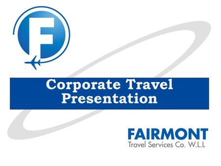 Corporate Travel Presentation. Who we are……….. Fairmont Travel, established in 2007, is one of the fast growing Travel Agencies in Kuwait. Since then,