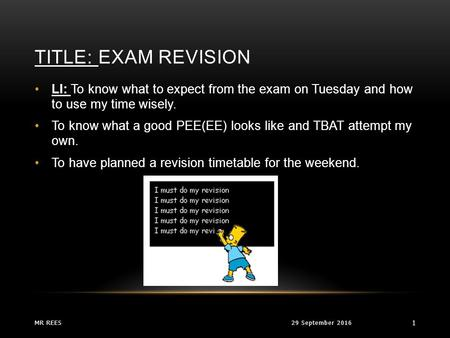 TITLE: EXAM REVISION 29 September 2016MR REES 1 LI: To know what to expect from the exam on Tuesday and how to use my time wisely. To know what a good.