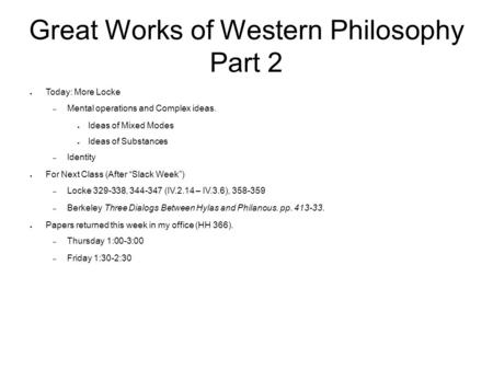 Great Works of Western Philosophy Part 2 ● Today: More Locke – Mental operations and Complex ideas. ● Ideas of Mixed Modes ● Ideas of Substances – Identity.