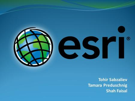 Tohir Sabzaliev Tamara Preduschnig Shah Faisal. Content General information about ESRI ESRI and their profit Example: Industrial Sector of ESRI Business,