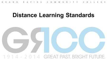Distance Learning Standards. DL Faculty Advisory Board AGC Standing Subcommittee Asked to lead the collaborative development of distance learning standards.