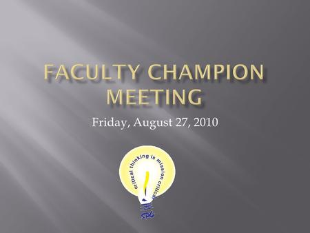 Friday, August 27, 2010.  Intervention & Assessment Strategy  Fall Deliverables  QEC & Critical Thinking Subcommittee Meeting  Fall Critical Thinking.