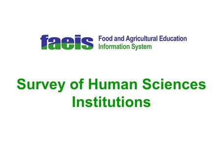 Survey of Human Sciences Institutions. Survey of Human Sciences Institutions Project Outline Project initiated in 2004 Mockup presented to BOHS in Feb.