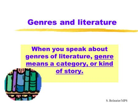 Genres and literature When you speak about genres of literature, genre means a category, or kind of story. S. Bolmeier/MPS.