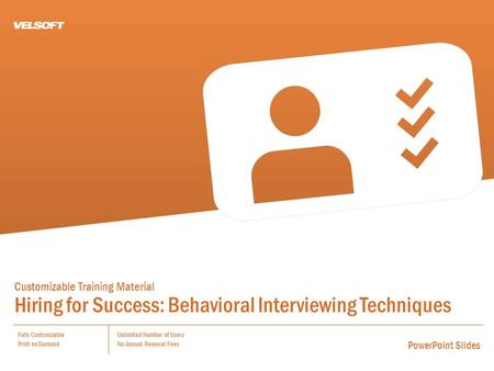 Customizable Training Material Hiring for Success: Behavioral Interviewing <strong>Techniques</strong> Fully Customizable Print on Demand Unlimited Number of Users No Annual.