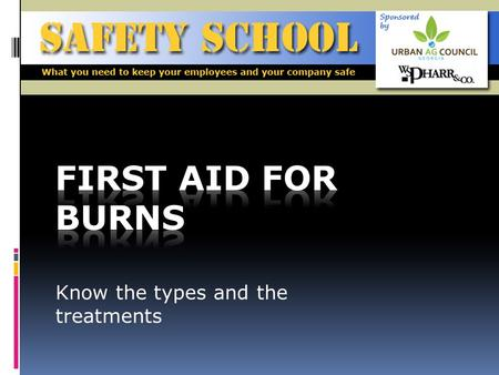 Know the types and the treatments. Objective To know the different types of burns and appropriate treatment procedures SAFETY SCHOOL > Information provided.