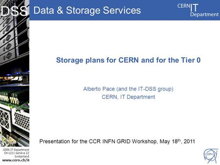 Data & Storage Services CERN IT Department CH-1211 Genève 23 Switzerland  t DSS Storage plans for CERN and for the Tier 0 Alberto Pace (and.
