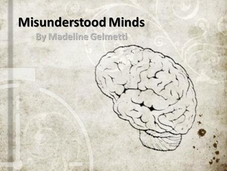 Misunderstood Minds By Madeline Gelmetti. Learning Disabilities When people see, hear, and understand things differently. This makes it difficult to learn.