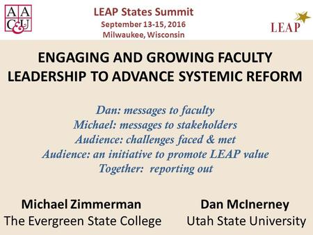 ENGAGING AND GROWING FACULTY LEADERSHIP TO ADVANCE SYSTEMIC REFORM Dan: messages to faculty Michael: messages to stakeholders Audience: challenges faced.