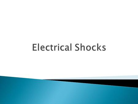 ELECTRIC SHOCK Occurs when electrical current passes through the body Causes devastating injuries or even death Because our bodies are good conductors.