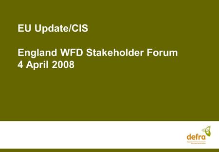 EU Update/CIS England WFD Stakeholder Forum 4 April 2008.