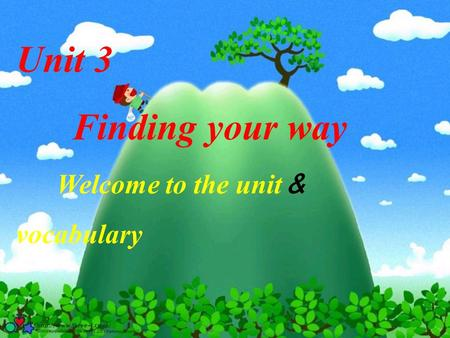 Unit 3 Finding your way Welcome to the unit & vocabulary.