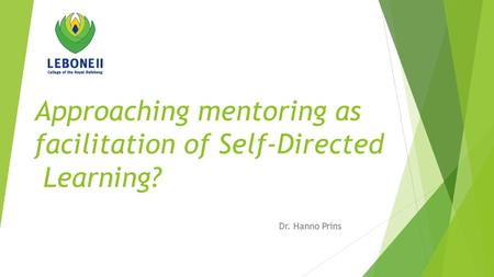Approaching mentoring as facilitation of Self-Directed Learning? Dr. Hanno Prins.