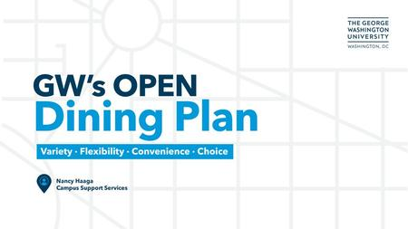 All about GW's dining plan Details about our partners How to use the plan Meal planning & budgeting Questions.