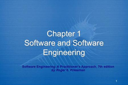 1 Chapter 1 Software and Software Engineering Software Engineering: A Practitioner's Approach, 7th edition by Roger S. Pressman.