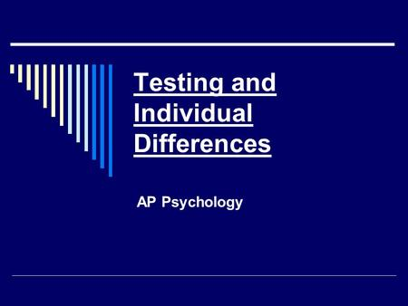 Testing and Individual Differences AP Psychology.
