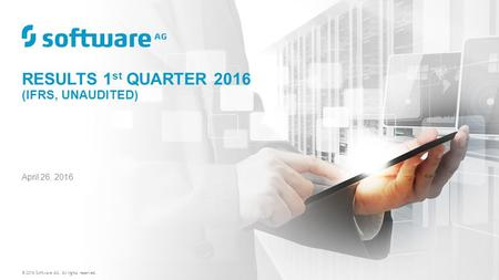April 26, 2016 RESULTS 1 st QUARTER 2016 (IFRS, UNAUDITED) © 2016 Software AG. All rights reserved.