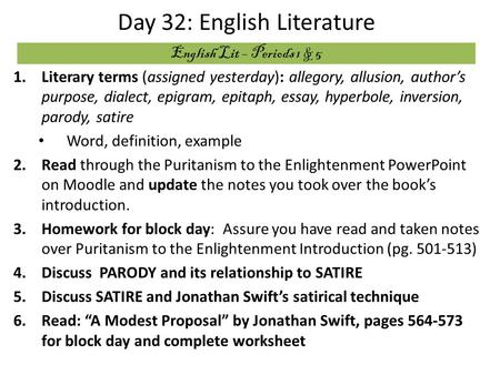 Day 32: English Literature 1.Literary terms (assigned yesterday): allegory, allusion, author's purpose, dialect, epigram, epitaph, essay, hyperbole, inversion,