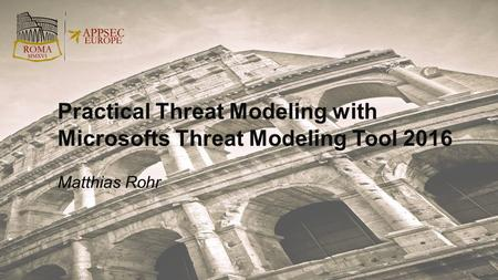 Matthias Rohr Practical Threat Modeling with Microsofts Threat Modeling Tool 2016.