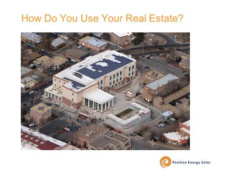 How Do You Use Your Real Estate?. Facilities Managers Association of New Mexico The Time For Solar Is Now! April 15, 2015.