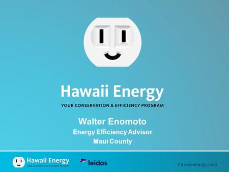 Hawaiienergy.com Walter Enomoto Energy Efficiency Advisor Maui County.