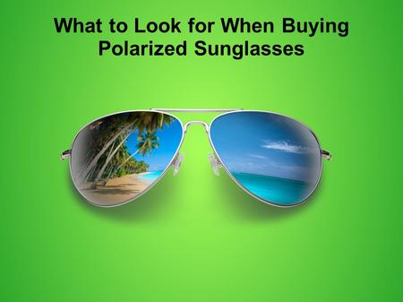 What to Look for When Buying Polarized Sunglasses.