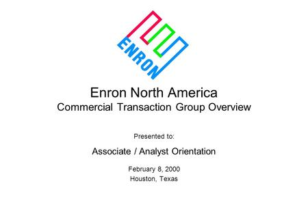 Enron North America Commercial Transaction Group Overview Presented to: Associate / Analyst Orientation February 8, 2000 Houston, Texas.