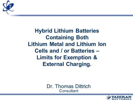 Hybrid Lithium Batteries Containing Both Lithium Metal and Lithium Ion Cells and / or Batteries – Limits for Exemption & External Charging. Dr. Thomas.