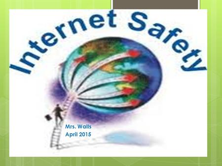 Mrs. Walls April 2015. Introduction  Most of us use the internet every day, but many of us do not use it safely.  Internet safety is an important topic.