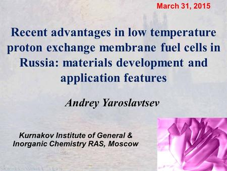 Recent advantages in low temperature proton exchange membrane fuel cells in Russia: materials development and application features March 31, 2015 Andrey.