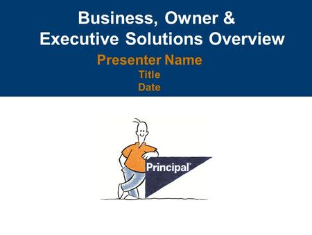 Business, Owner & Executive Solutions Overview Presenter Name Title Date.