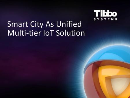Smart City As Unified Multi-tier IoT Solution. Increased Smart City IQ Generation 1: local management systems (e.g. traffic lights synchronization) Generation.
