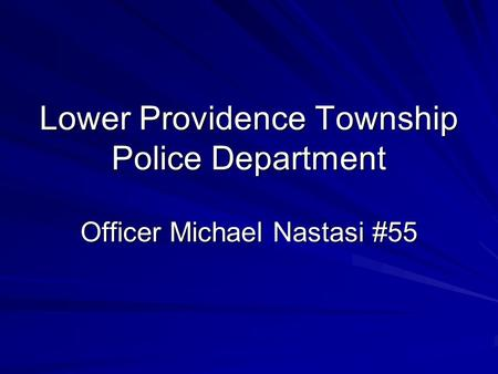 Lower Providence Township Police Department Officer Michael Nastasi #55.