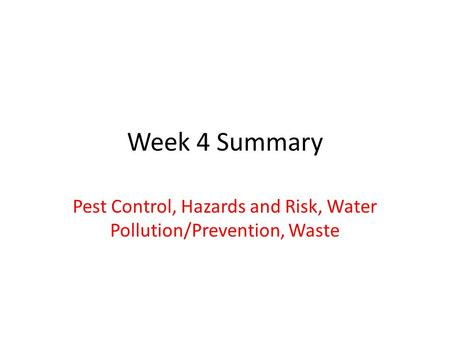 Week 4 Summary Pest Control, Hazards and Risk, Water Pollution/Prevention, Waste.